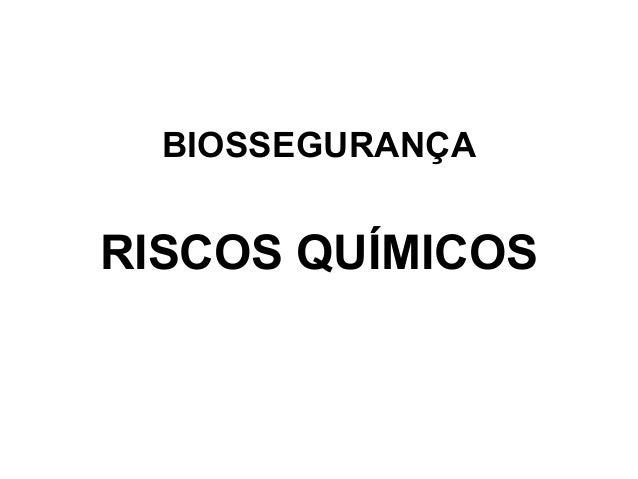 BIOSSEGURANÇA RISCOS QUÍMICOS