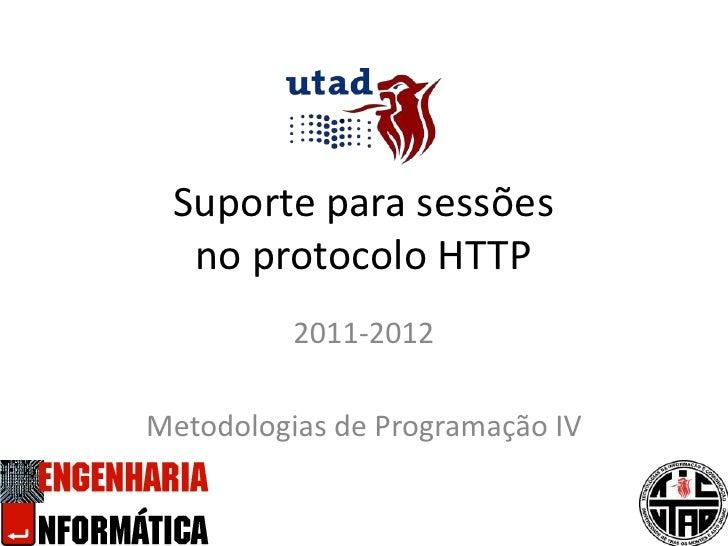 Suporte para sessõesno protocolo HTTP<br />2011-2012<br />Metodologias de Programação IV<br />