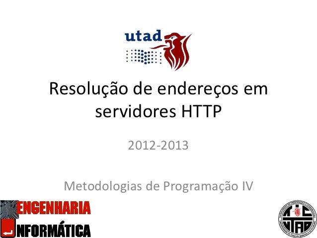 Resolução de endereços em     servidores HTTP           2012-2013 Metodologias de Programação IV