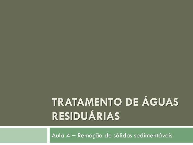 TRATAMENTO DE ÁGUAS RESIDUÁRIAS Aula 4 – Remoção de sólidos sedimentáveis