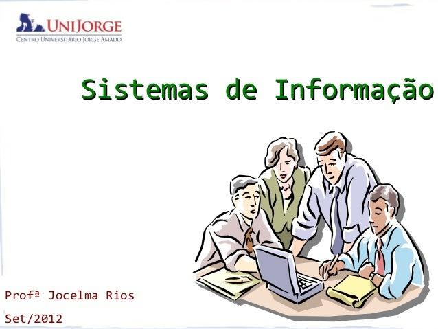Sistemas de InformaçãoProfª Jocelma RiosSet/2012