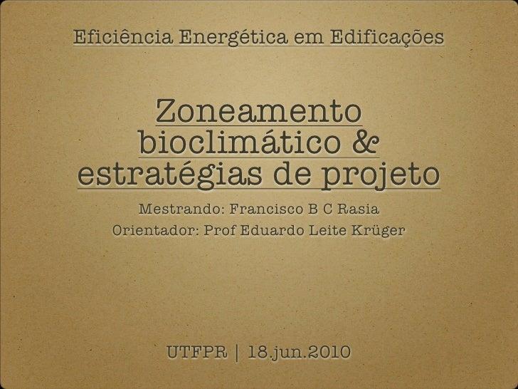 Eficiência Energética em Edificações        Zoneamento     bioclimático & estratégias de projeto       Mestrando: Francisc...