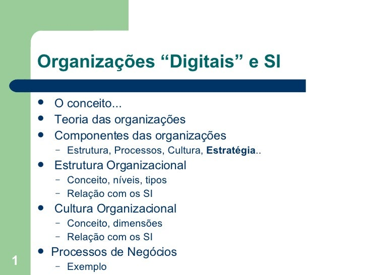 """Organizações """"Digitais"""" e SI <ul><li>O conceito... </li></ul><ul><li>Teoria das organizações </li></ul><ul><li>Componentes..."""