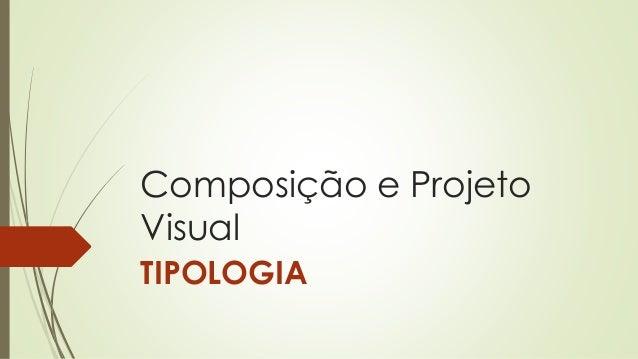 Composição e Projeto Visual TIPOLOGIA