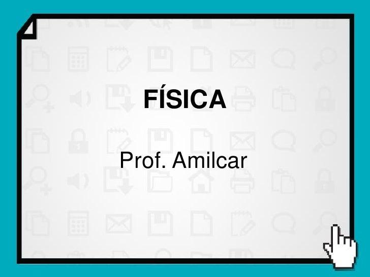 FÍSICAProf. Amilcar