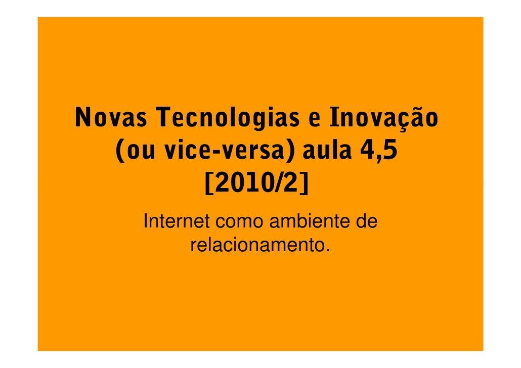 Novas Tecnologias e Inovação    (ou vice-versa) aula 4,5           [2010/2]      Internet como ambiente de            rela...