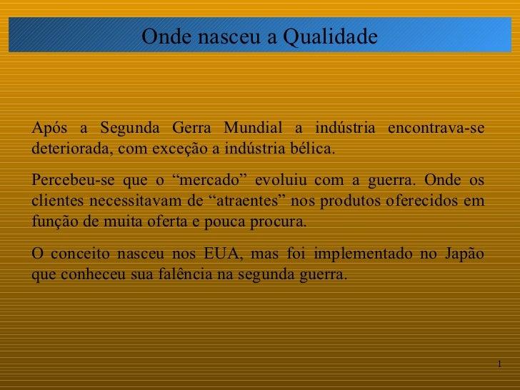 Onde nasceu a QualidadeApós a Segunda Gerra Mundial a indústria encontrava-sedeteriorada, com exceção a indústria bélica.P...