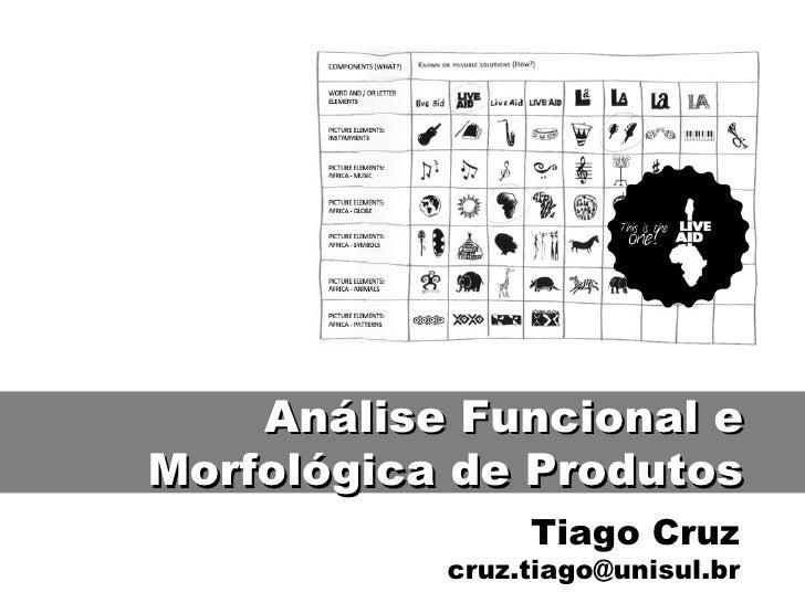 Tiago Cruz [email_address] Análise Funcional e Morfológica de Produtos