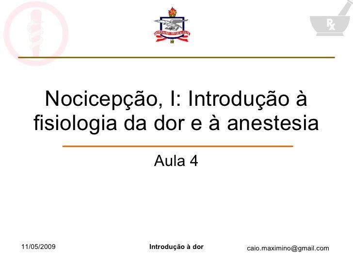 Nocicepção, I: Introdução à fisiologia da dor e à anestesia Aula 4