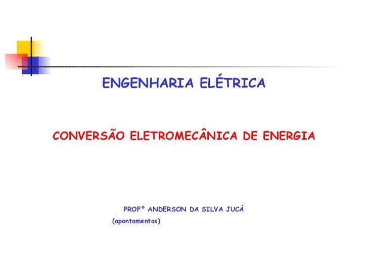 <ul><li>ENGENHARIA ELÉTRICA </li></ul><ul><li>CONVERSÃO ELETROMECÂNICA DE ENERGIA </li></ul><ul><li>PROFº ANDERSON DA SILV...