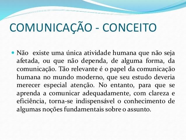 COMUNICAÇÃO - CONCEITO  Não existe uma única atividade humana que não seja afetada, ou que não dependa, de alguma forma, ...