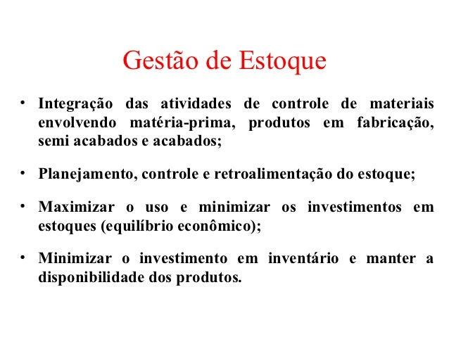 Gestão de Estoque• Integração das atividades de controle de materiais  envolvendo matéria-prima, produtos em fabricação,  ...