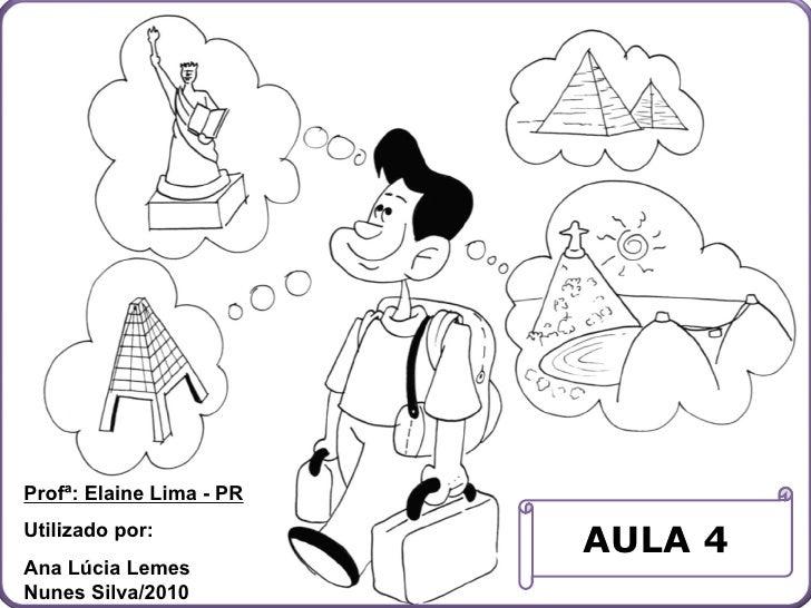 AULA 4 Profª: Elaine Lima - PR Utilizado por:  Ana Lúcia Lemes Nunes Silva/2010