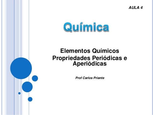 Elementos Químicos Propriedades Periódicas e Aperiódicas Prof Carlos Priante AULA 4