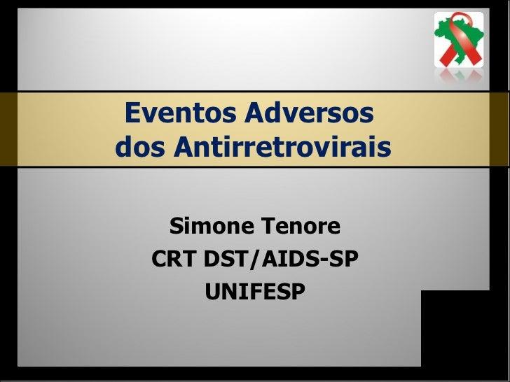 Eventos Adversosdos Antirretrovirais   Simone Tenore  CRT DST/AIDS-SP      UNIFESP