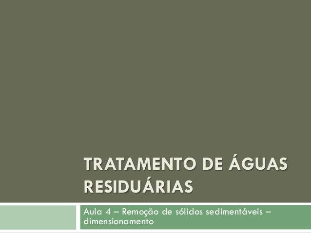 TRATAMENTO DE ÁGUAS RESIDUÁRIAS Aula 4 – Remoção de sólidos sedimentáveis – dimensionamento