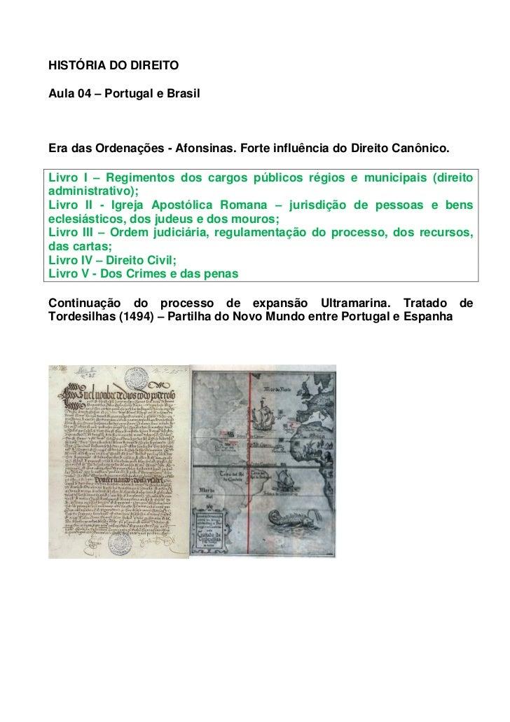 HISTÓRIA DO DIREITOAula 04 – Portugal e BrasilEra das Ordenações - Afonsinas. Forte influência do Direito Canônico.Livro I...