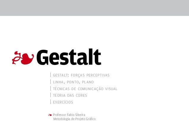 4 | gestalt: forças perceptivas | linha, ponto, plano | técnicas de comunicação visual | teoria das cores | exercícios 4 P...