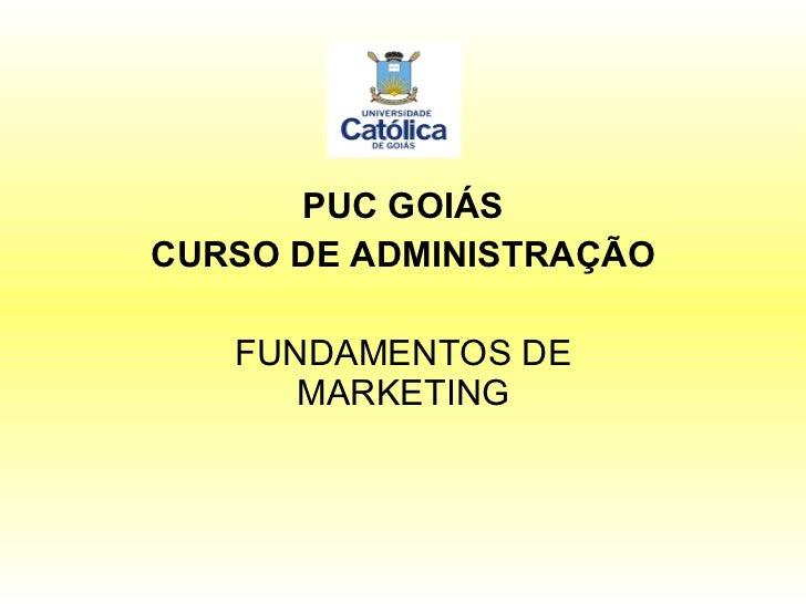 PUC GOIÁS CURSO DE ADMINISTRAÇÃO FUNDAMENTOS DE MARKETING