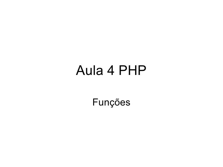 Aula 4 PHP  Funções