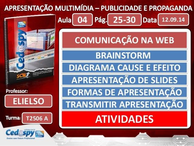 ELIELSO  T2506 A  04 25-30 12.09.14  COMUNICAÇÃO NA WEB  BRAINSTORM  DIAGRAMA CAUSE E EFEITO  APRESENTAÇÃO DE SLIDES  FORM...