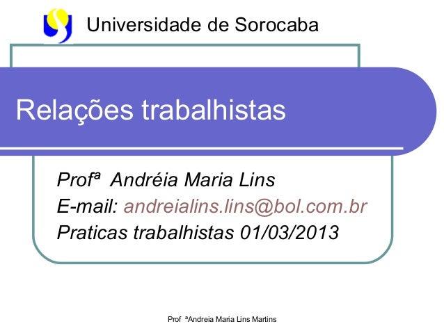 Universidade de SorocabaRelações trabalhistas   Profª Andréia Maria Lins   E-mail: andreialins.lins@bol.com.br   Praticas ...