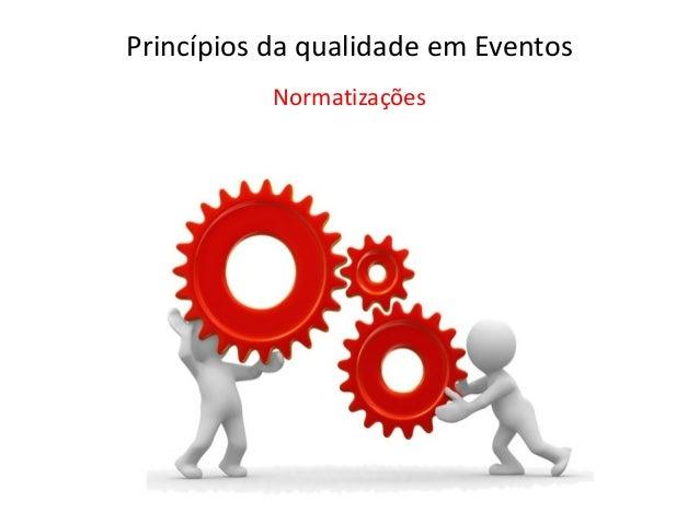 Normatizações Princípios da qualidade em Eventos