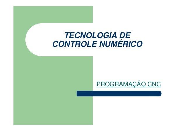 TECNOLOGIA DE CONTROLE NUMÉRICO PROGRAMAÇÃO CNC