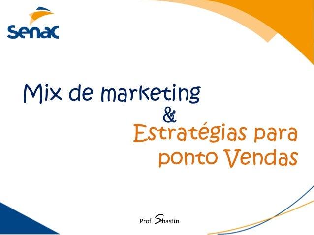 Mix de marketing            &         Estratégias para            ponto Vendas          Prof   Shastin