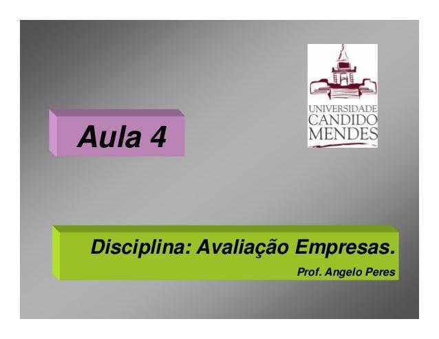 Aula 4Disciplina: Avaliação Empresas.                    Prof. Angelo Peres