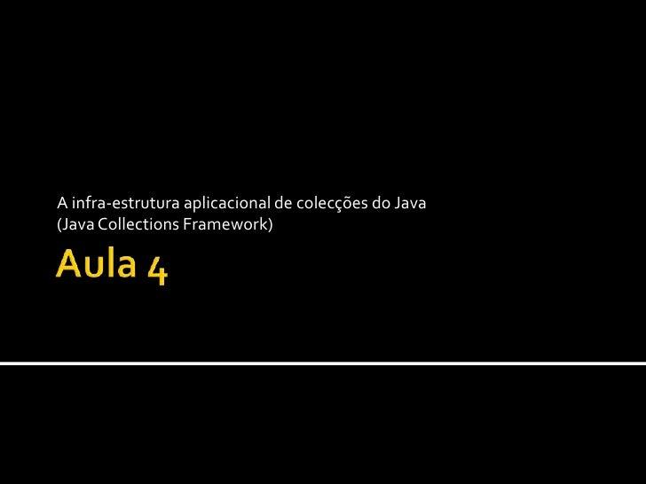 Aula 4<br />A infra-estrutura aplicacional de colecções do Java<br />(Java Collections Framework)<br />