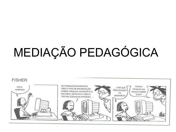 MEDIAÇÃO PEDAGÓGICA