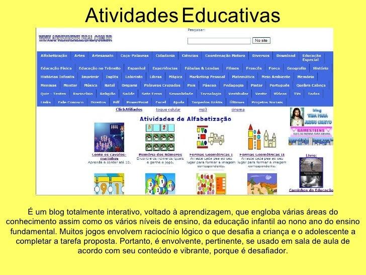 É um blog totalmente interativo, voltado à aprendizagem, que engloba várias áreas do conhecimento assim como os vários nív...
