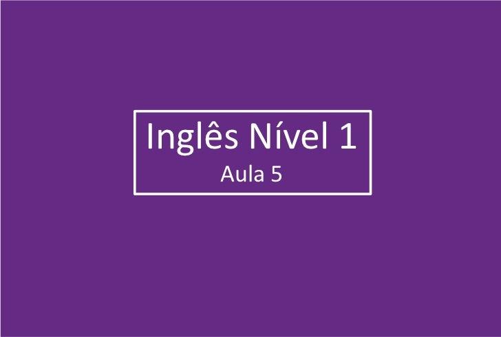 Inglês Nível 1    Aula 5