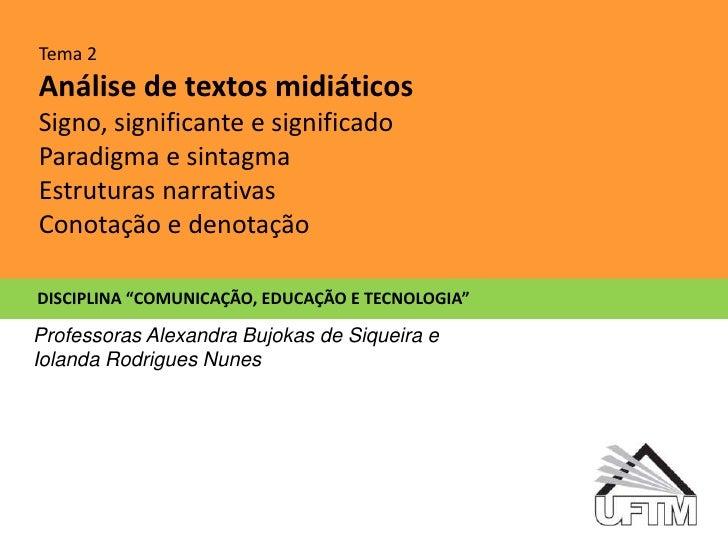 Tema 2<br />Análise de textos midiáticos<br />Signo, significante e significado<br />Paradigma e sintagma<br />Estruturas ...