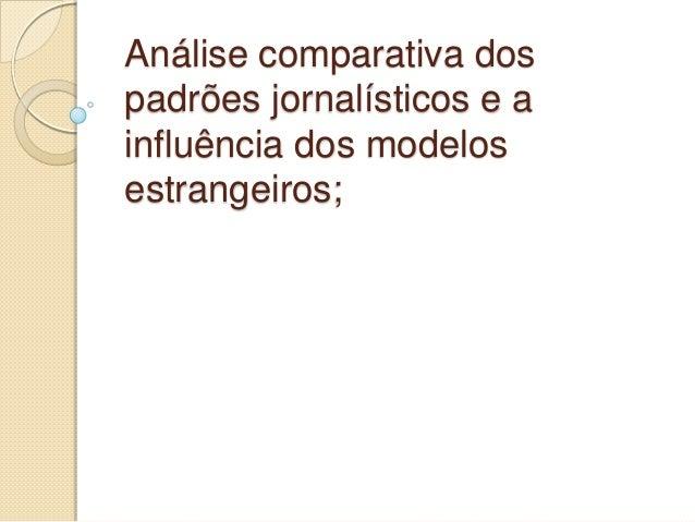Análise comparativa dos padrões jornalísticos e a influência dos modelos estrangeiros;
