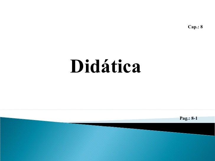 Cap.: 8 Didática Pag.: 8-1