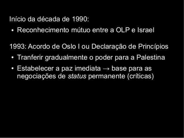Início da década de 1990:  ● Reconhecimento mútuo entre a OLP e Israel  1993: Acordo de Oslo I ou Declaração de Princípios...