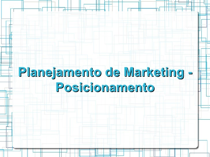 Planejamento de Marketing -      Posicionamento