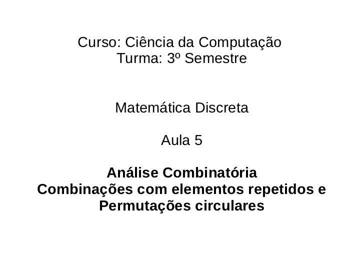 Curso: Ciência da Computação          Turma: 3º Semestre          Matemática Discreta                Aula 5        Análise...