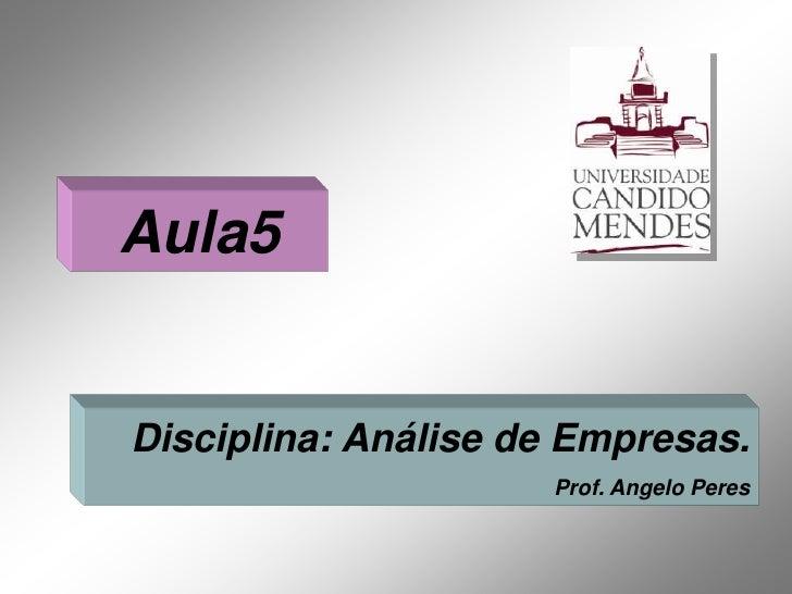 Aula5Disciplina: Análise de Empresas.                     Prof. Angelo Peres