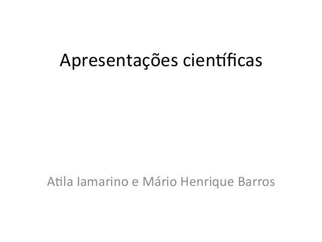 Apresentações+cien.ficas+A0la+Iamarino+e+Mário+Henrique+Barros+