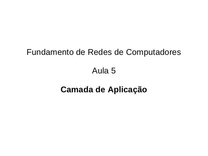 Fundamento de Redes de Computadores              Aula 5       Camada de Aplicação