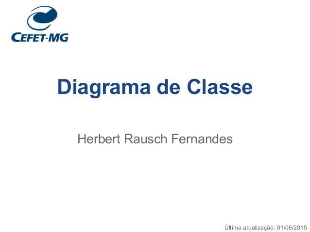 Diagrama de Classe Herbert Rausch Fernandes Última atualização: 01/06/2015