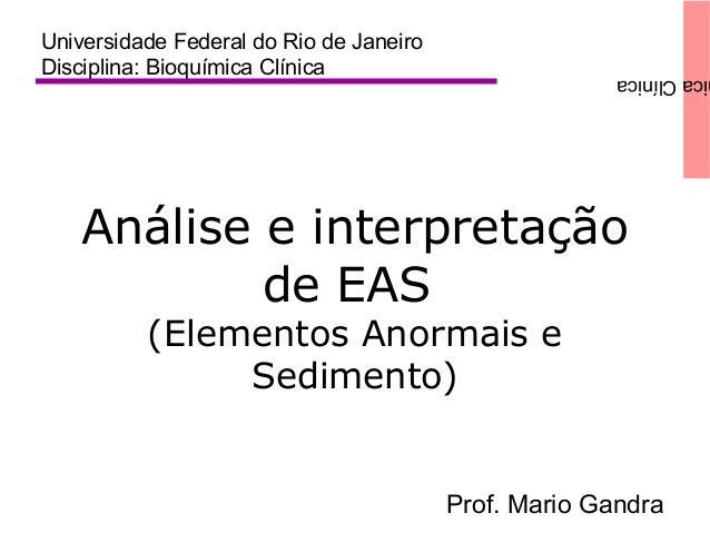 icaClínica Análise e interpretação de EAS (Elementos Anormais e Sedimento) Universidade Federal do Rio de Janeiro Discipli...