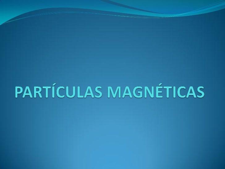 Partículas MagnéticasDescriçãoO ensaio por partículas magnéticas é utilizado na localizaçãode descontinuidades superficiai...