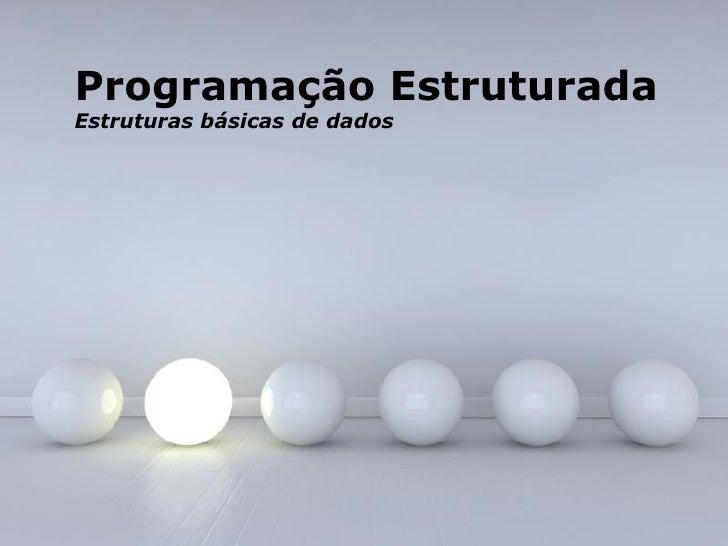 Programação EstruturadaEstruturas básicas de dados                Powerpoint Templates