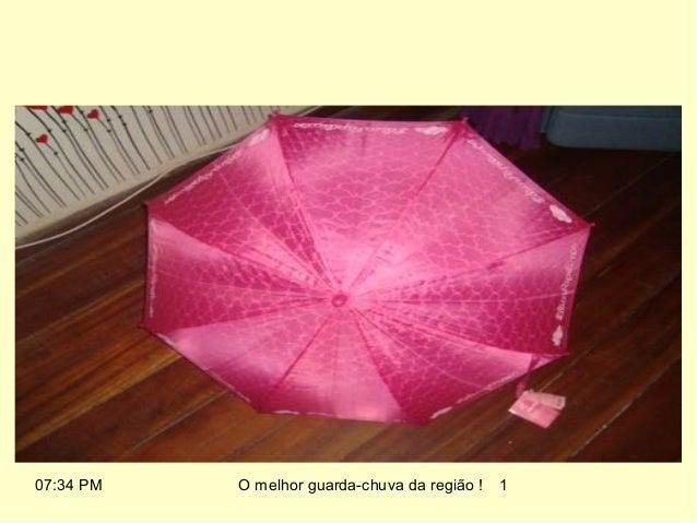 07:34 PM   O melhor guarda-chuva da região !   1