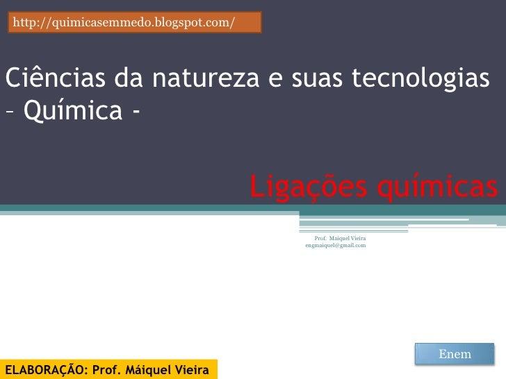 http://quimicasemmedo.blogspot.com/Ciências da natureza e suas tecnologias– Química -                                     ...