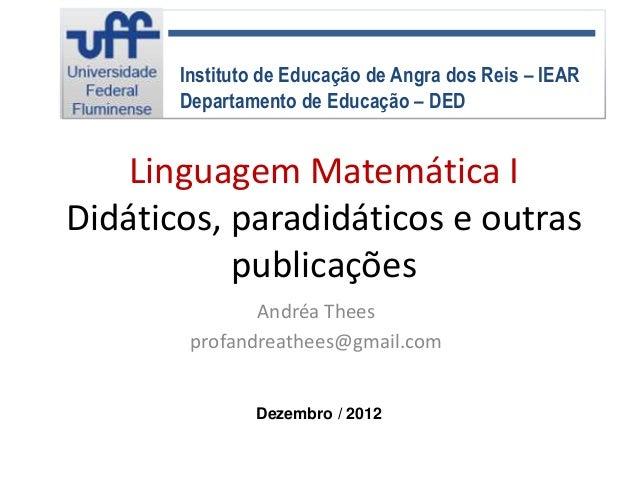 Instituto de Educação de Angra dos Reis – IEAR       Departamento de Educação – DED    Linguagem Matemática IDidáticos, pa...